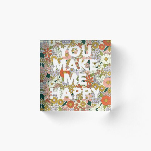 Retro flower print with You Make Me Happy text  Acrylic Block