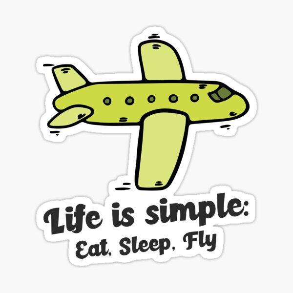 Life is Simple:  Eat, Sleep, Fly Sticker