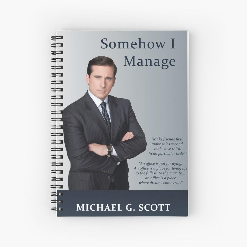 Somehow I Manage - Michael Scott Spiral Notebook