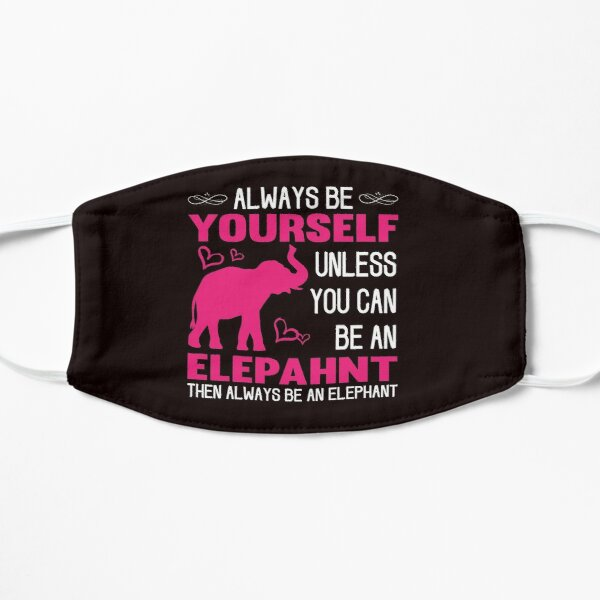 Always Be Yourself Unless You Can Be An Elephant Mask