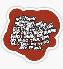 I think I'm losing my mind Sticker