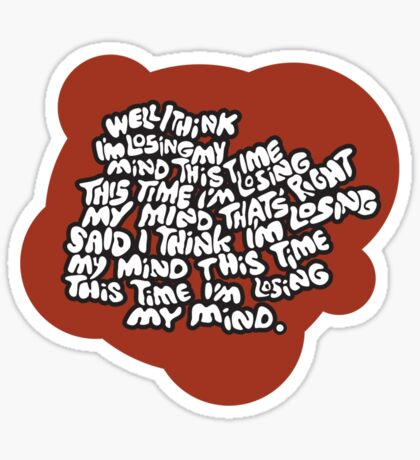 I think I'm losing my mind Sticker
