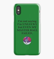 I'm not saying I'm unlucky but even my master ball failed iPhone Case/Skin