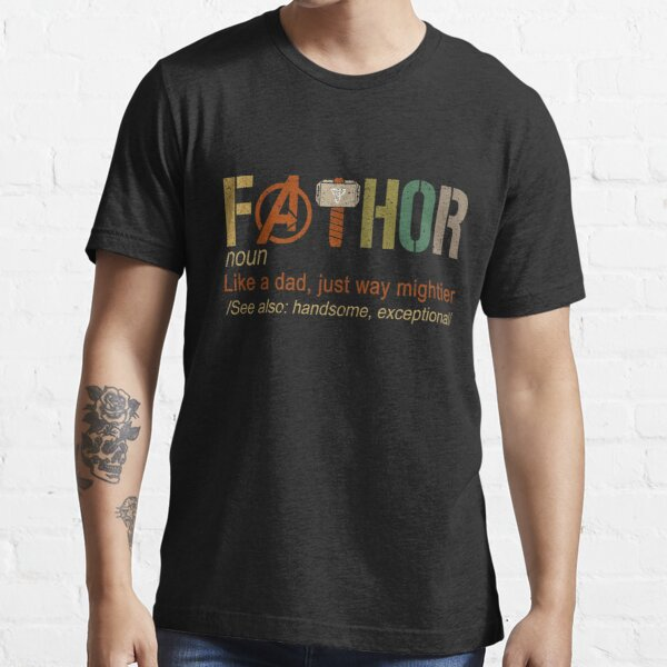 Fa-Thor Like Dad Just Way Mightier Hero Essential T-Shirt