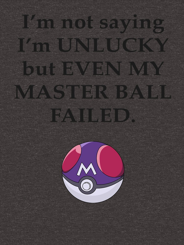 I'm not saying I'm unlucky but even my master ball failed by OuroborosEnt