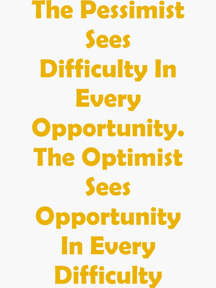 The Optimist Sees Opportunity In Every Difficulty by santoshputhran