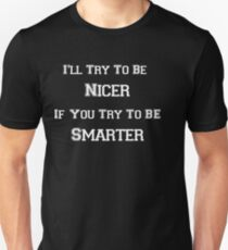 I'll Try To be Nicer, If you try Unisex T-Shirt