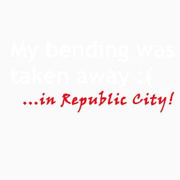 MY BENDING WAS TAKEN AWAY.....IN REPUBLIC CITY by avatarem