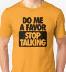 DO ME A FAVOR.  STOP TALKING T-Shirt