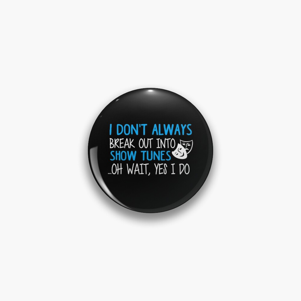 Break Out Into Show Tunes. Funny Theatre Gift. Pin