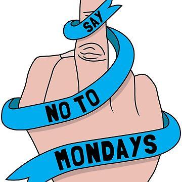 Say no to Mondays by SxedioStudio