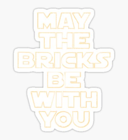 """MAY THE BRICKS BE WITH YOU"" by Customize My Minifig Sticker"