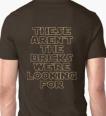 'THESE AREN'T THE BRICKS WE'RE LOOKING FOR' T-Shirt