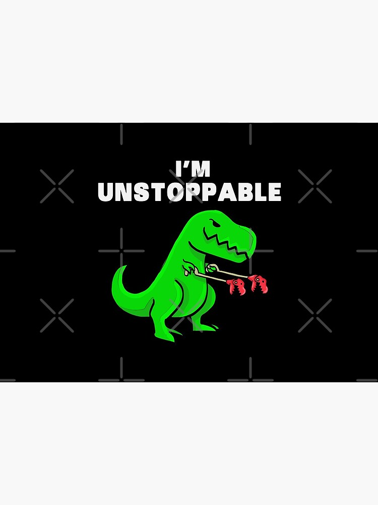 I AM UNSTOPPABLE Dinosaur T-Rex Tyrannosaurus by anziehend