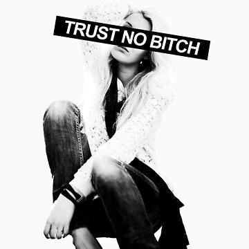 Trust No Bitch  by Swenschi