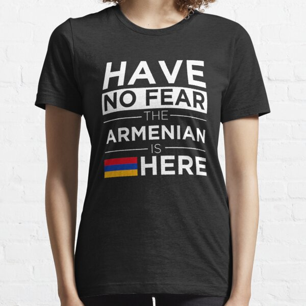 Have No Fear The Armenian is here Pride Proud Armenia Essential T-Shirt