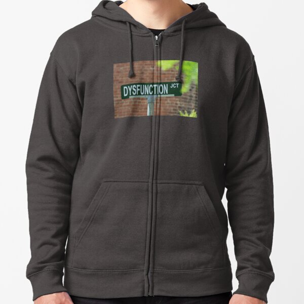 Dysfunction Junction - The street where you live. Zipped Hoodie