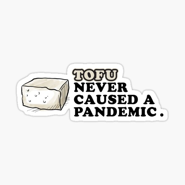 Tofu never caused a pandemic. Sticker