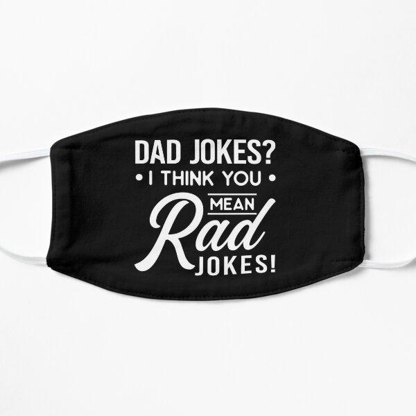 Funny Dad Joke Shirt Dad Jokes I Think You Mean Rad Jokes Father's Day Gift Dad Joke Gift Rad Dad Shirt Dad Joke Champion Dad Birthday Gift Flat Mask