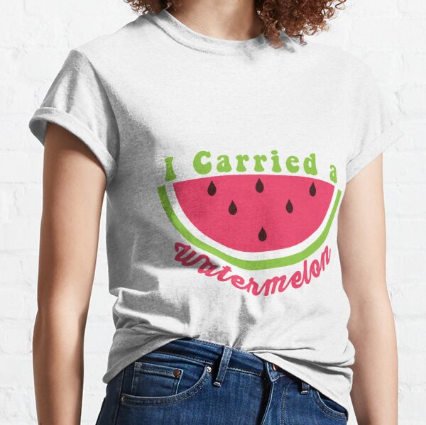 I Carried A Watermelon Classic T-Shirt