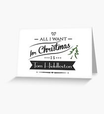 all i want for christmas is Tom Hiddleston Greeting Card