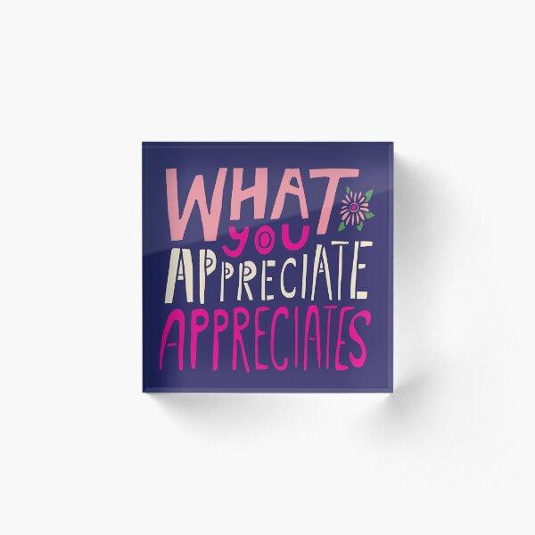 What You Appreciate Appreciates Acrylic Block