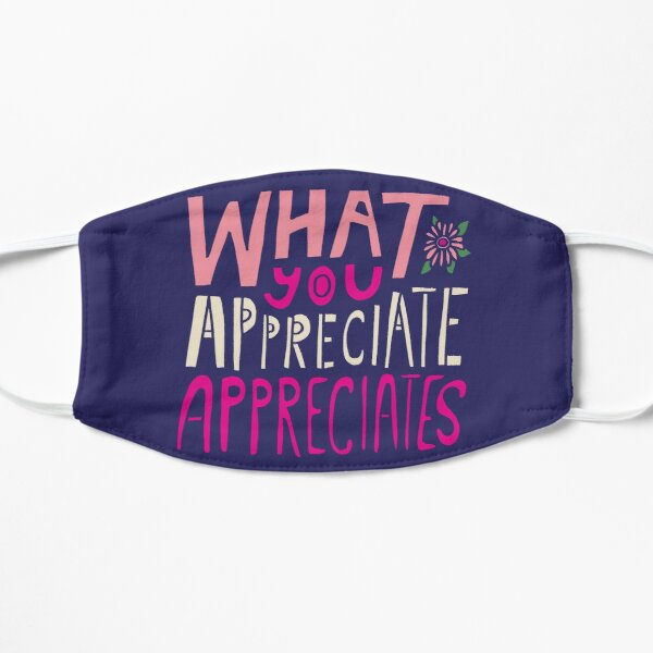 What You Appreciate Appreciates Mask