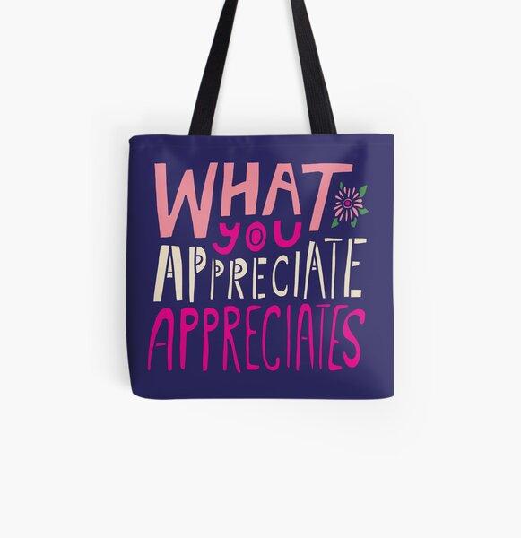 What You Appreciate Appreciates All Over Print Tote Bag