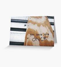 You Only Live Once! Greeting Card