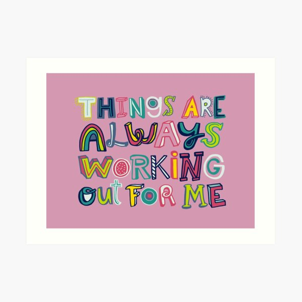 Things Are Always Working Out For Me  (Horizontal Format) Art Print