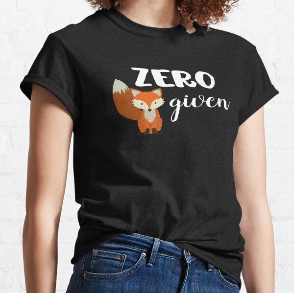Zero Fox Given! Classic T-Shirt