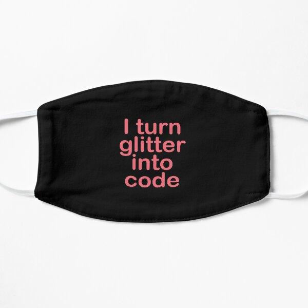 I turn glitter into code girl programmer Mask