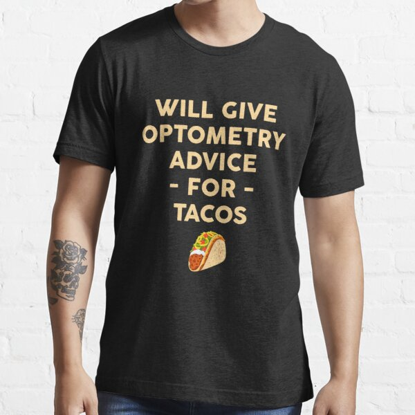 Will Give Optometry Advice For Tacos Essential T-Shirt