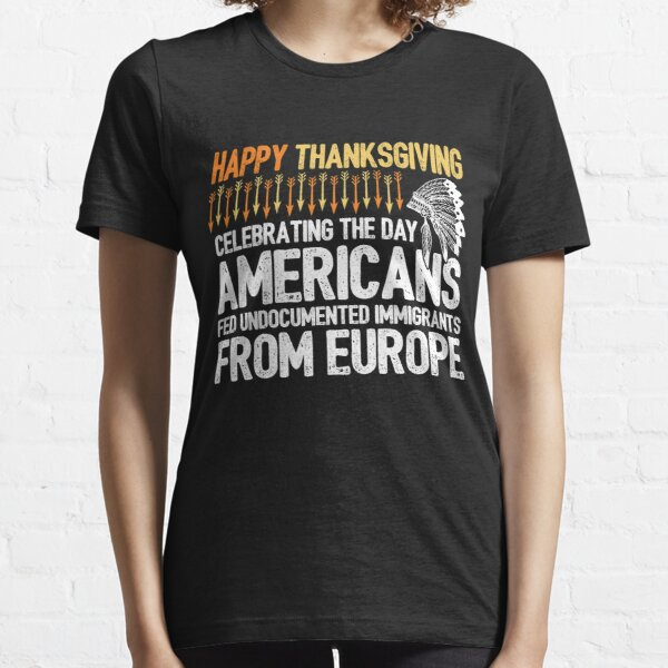Indigenous People Thanksgiving - American Illegal Immigrant Essential T-Shirt