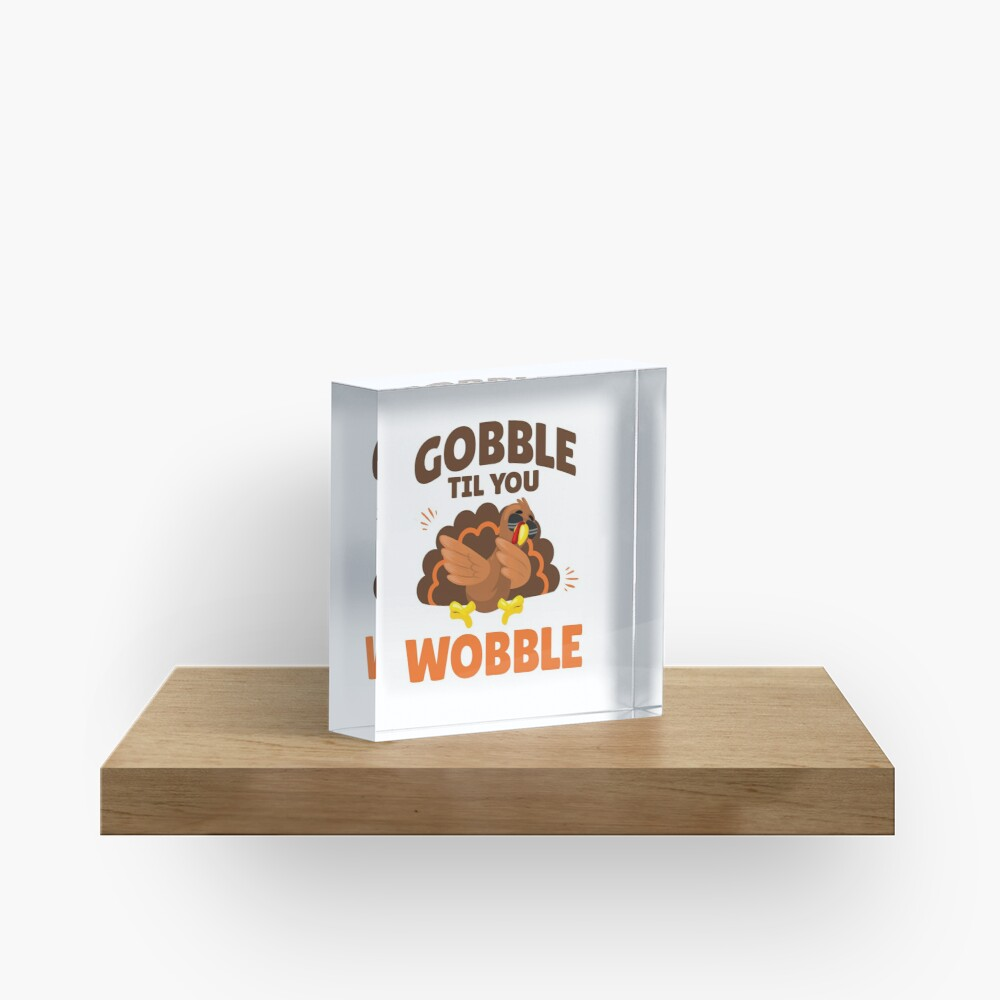 Gobble Til You Wobble Dabbing Turkey - Funny Thanksgiving Acrylic Block