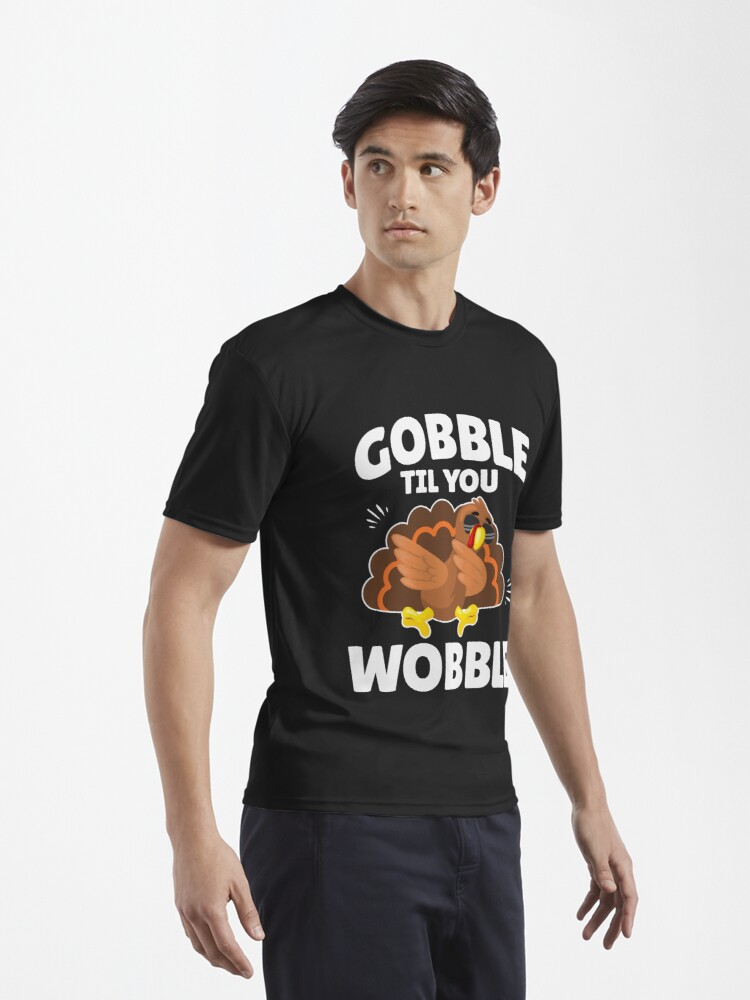 Alternate view of Gobble Til You Wobble Dabbing Turkey - Funny Thanksgiving Active T-Shirt