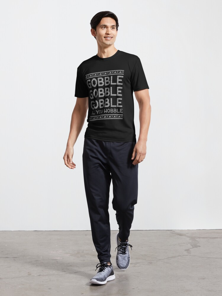 Alternate view of Gobble Til You Wobble Ugly Sweater - Funny Thanksgiving Active T-Shirt