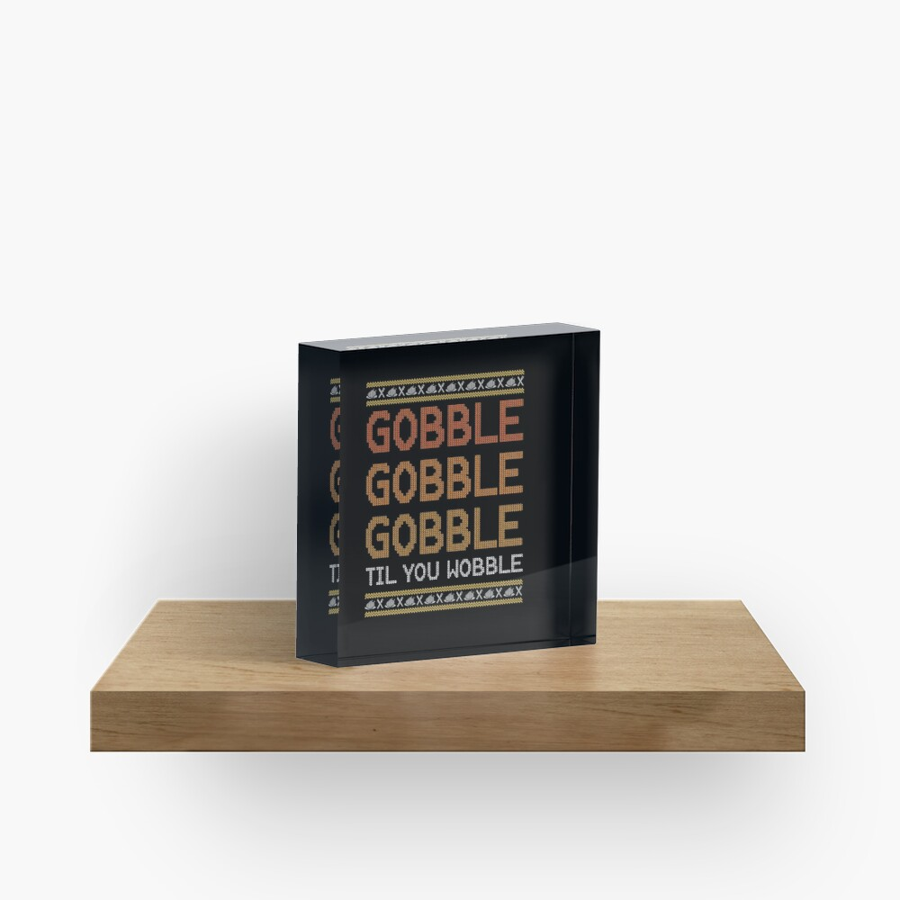 Gobble Til You Wobble Ugly Sweater - Funny Thanksgiving Acrylic Block