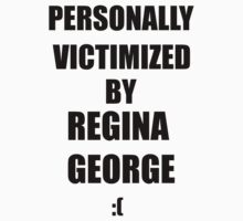 Personally Victimized By Regina George.