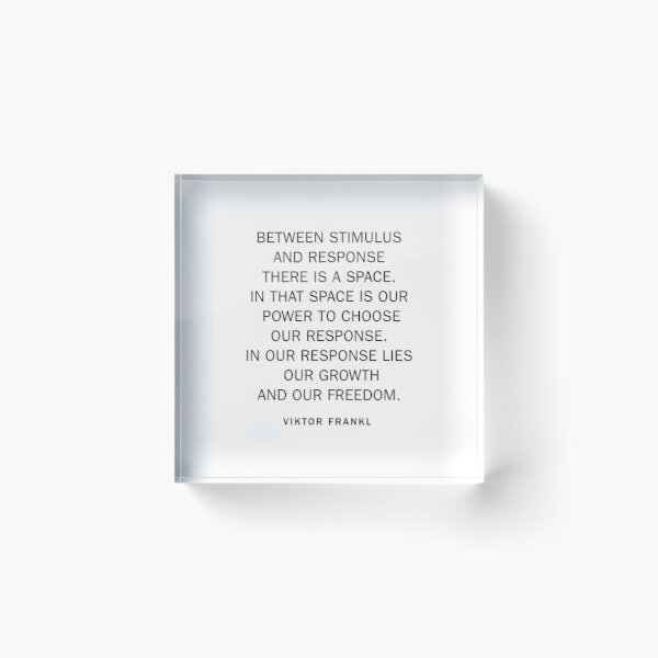Between stimulus and response. Acrylic Block