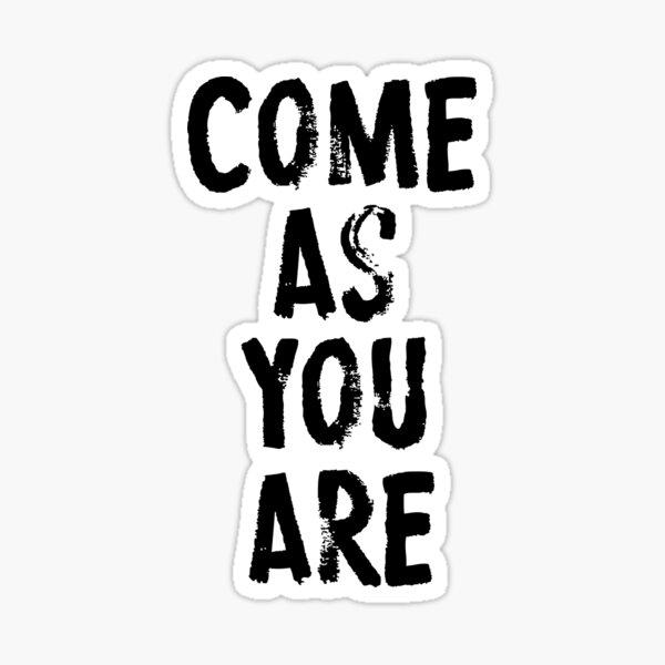Come As You Are Sticker