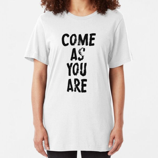 Come As You Are Slim Fit T-Shirt