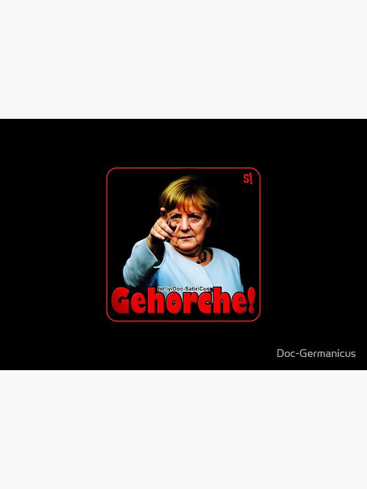 GEHORCHE! | Merkel | Protest | Freiheit | Demokratie! von Doc-Germanicus