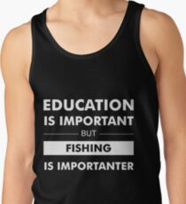 Education is Important but Fishing is Importanter Tank Top