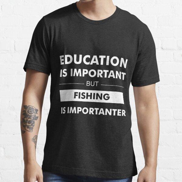L'éducation est importante mais la pêche est plus importante T-shirt essentiel