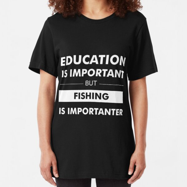 Education is Important but Fishing is Importanter Slim Fit T-Shirt