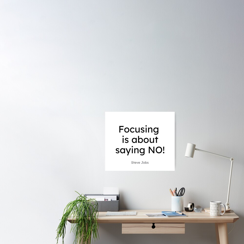 Steve Jobs - Focusing is about saying No! Poster