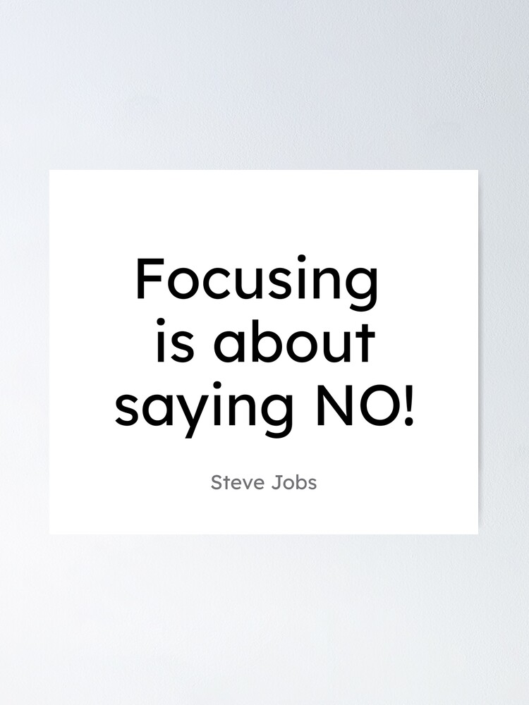 Alternate view of Steve Jobs - Focusing is about saying No! Poster