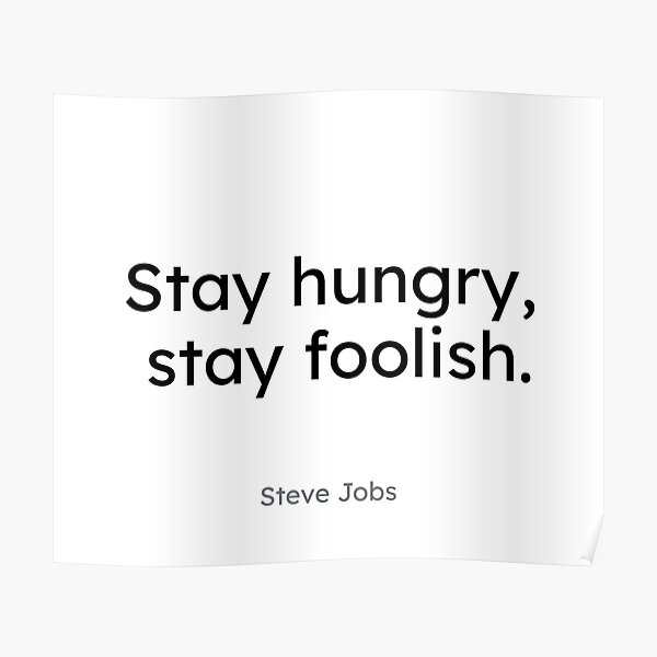 Steve Jobs - Stay hungry, stay foolish. Poster