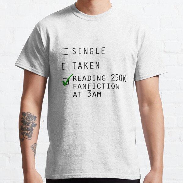 Single, taken, reading fanfiction Classic T-Shirt